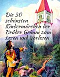 Märchenbuch Die 30 schönsten Kindermärchen der Brüder Grimm zum Lesen und Vorlesen: Märchenklassiker für Kinder mit vielen Illustrationen - Brüder Grimm - E-Book