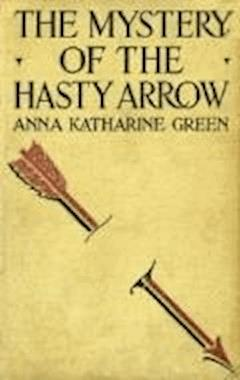 The Mystery of the Hasty Arrow - Anna Katharine Green - ebook