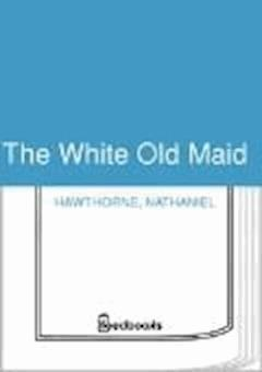 The White Old Maid - Nathaniel Hawthorne - ebook