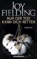 Nur der Tod kann dich retten - Joy Fielding - E-Book