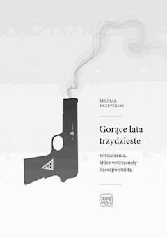 Gorące lata trzydzieste. Wydarzenia, które wstrząsnęły Rzeczpospolitą - Michał Przeperski - ebook