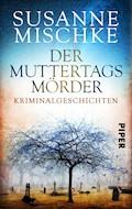 Der Muttertagsmörder - Susanne Mischke - E-Book
