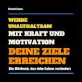 Werde unaufhaltsam! Mit Kraft und Motivation Deine Ziele erreichen - Patrick Lynen - Hörbüch