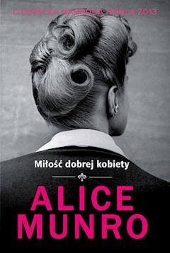 Miłość dobrej kobiety - Alice Munro - ebook