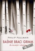 Baśnie braci Grimm dla dorosłych i młodzieży. Bez cenzury - Phillip Pullman - ebook
