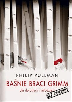 Baśnie braci Grimm dla dorosłych i młodzieży. Bez cenzury - Phillip Pullman - ebook + audiobook