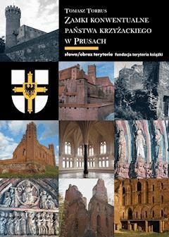 Zamki konwentualne w państwie krzyżackim w Prusach - Tomasz Torbus - ebook