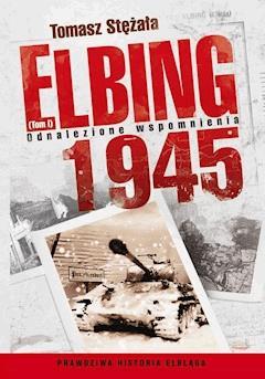 Elbing 1945. Odnalezione wspomnienia. Tom 1 - Tomasz Stężała - ebook
