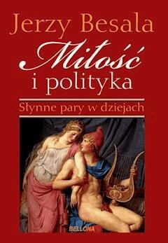 Miłość i polityka. Słynne pary w dziejach - Jerzy Besala - ebook