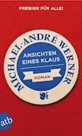 Ansichten eines Klaus - Michael-André Werner - E-Book