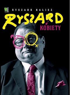 Ryszard i kobiety - Ryszard Kalisz - ebook