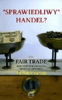 Sprawiedliwy handel. Czy Fair Trade rzeczywiście zwalcza problem ubóstwa - Victor V Claar - ebook