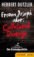 Frozen Joseph oder: Collateral Damage. Eine Kriminalgeschichte - Herbert Dutzler - E-Book