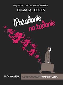 Pożądanie na żądanie - Rafał Wałęka - ebook