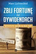 Zbij fortunę na dywidendach. Sprawdzony sposób na duże zyski - Marc Lichtenfeld - ebook