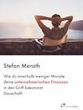 Wie du innerhalb weniger Monate deine unternehmerischen Finanzen in den Griff bekommst. Dauerhaft! - Stefan Merath - E-Book