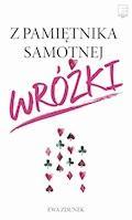 Z pamiętnika samotnej wróżki - Ewa Zdunek - ebook