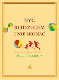 Być rodzicem i nie skonać - Tom Hodgkinson - ebook