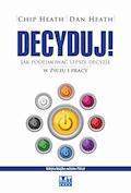 Decyduj! Jak podejmować lepsze decyzje w życiu i pracy - Chip Heath,Dan Heath - ebook