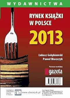 Rynek książki w Polsce 2013. Wydawnictwa - Paweł Waszczyk, Łukasz Gołębiewski - ebook