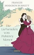 Die Liebenden von Palstrey Manor - Frances Hodgson Burnett - E-Book