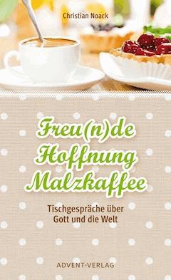 Freu(n)de, Hoffnung, Malzkaffee - Christian Noack - E-Book