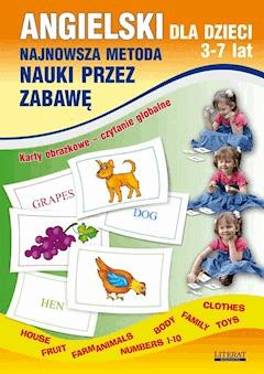 Angielski dla dzieci 3-7 lat. Najnowsza metoda nauki przez zabawę. Karty obrazkowe – czytanie globalne. Body, House, Fruit, Farm animals, Numbers 1-10, Family, Clothes, Toys - Katarzyna Piechocka-Empel - ebook