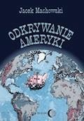 Odkrywanie Ameryki - Jacek Machowski - ebook
