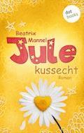 Jule - Band 2: Kussecht - Beatrix Mannel - E-Book