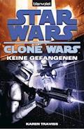 Star Wars. Clone Wars 3. Keine Gefangenen - Karen Traviss - E-Book