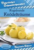 Kugelrunde Knödelträume - Annemarie Köllerer - E-Book