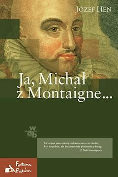 Ja, Michał z Montaigne… - Józef Hen - ebook