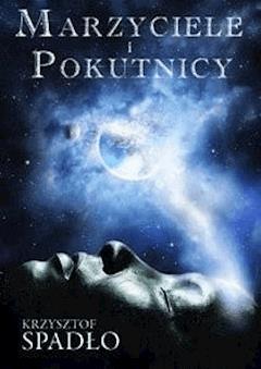 Marzyciele i pokutnicy - Krzysztof Spadło - ebook