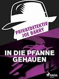 Privatdetektiv Joe Barry - In die Pfanne gehauen - Joe Barry - E-Book