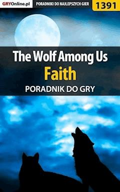 """The Wolf Among Us - Faith - poradnik do gry - Jacek """"Ramzes"""" Winkler - ebook"""