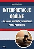 Interpretacje ogólne – składanie wniosków, zaskarżanie, prawa podatników - Jakub Rychlik - ebook