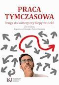 Praca tymczasowa. Droga do kariery czy ślepy zaułek? - Bogusława Urbaniak, Piotr Oleksiak - ebook