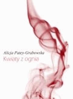 Kwiaty z ognia - Alicja Patey - Grabowska - ebook