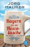 Bayern für die Hosentasche - Jörg Maurer - E-Book