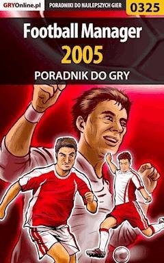 """Football Manager 2005 - poradnik do gry - Adam """"Speed"""" Włodarczak, Paweł """"Perez"""" Myśliwiec - ebook"""