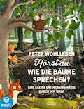 Hörst du, wie die Bäume sprechen? - Peter Wohlleben - E-Book