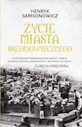 Życie miasta średniowiecznego - Henryk Samsonowicz - ebook
