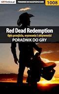 """Red Dead Redemption - opis przejścia, wyzwania, aktywności - poradnik do gry - Artur """"Arxel"""" Justyński - ebook"""