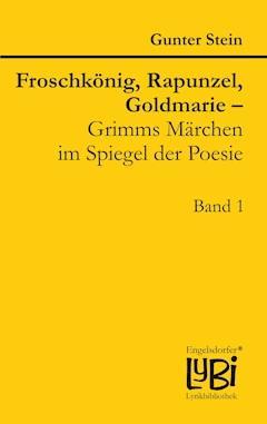 Froschkönig, Rapunzel, Goldmarie – Grimms Märchen im Spiegel der Poesie - Gunter Stein - E-Book