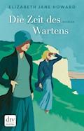 Die Zeit des Wartens - Elizabeth Jane Howard - E-Book