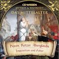 CD WISSEN - MYTHOS & WAHRHEIT - Das Mittelalter - Hexen, Ketzer, Aberglaube - Annegret Augustin - Hörbüch