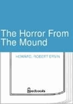 The Horror From The Mound - Robert Ervin Howard - ebook