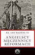 Angielscy męczennicy reformacji - Jan Badeni - ebook
