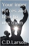 Your inner Forces and How to Use Them - Christian D. Larson - E-Book