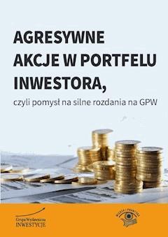 Agresywne akcje w portfelu inwestora, czyli pomysł na silne rozdania na GPW - Michał Pietrzyca - ebook
